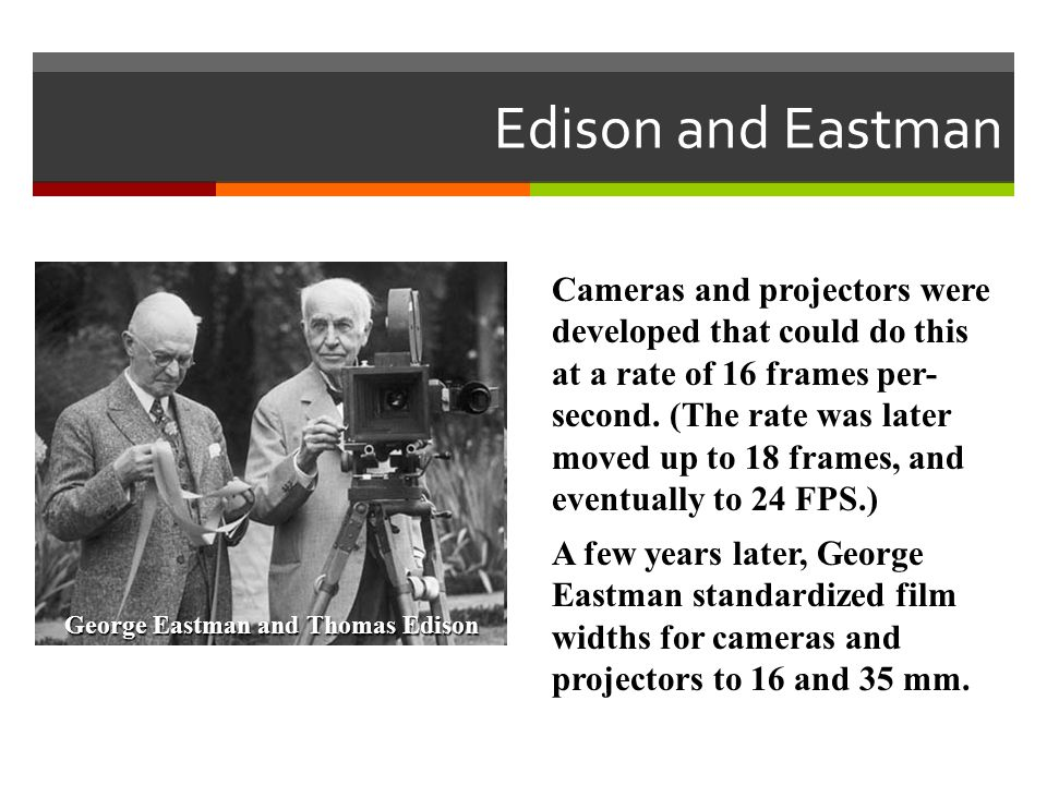Cameras and projectors were developed that could do this at a rate of 16 frames per- second. (The rate was later moved up to 18 frames, and eventually