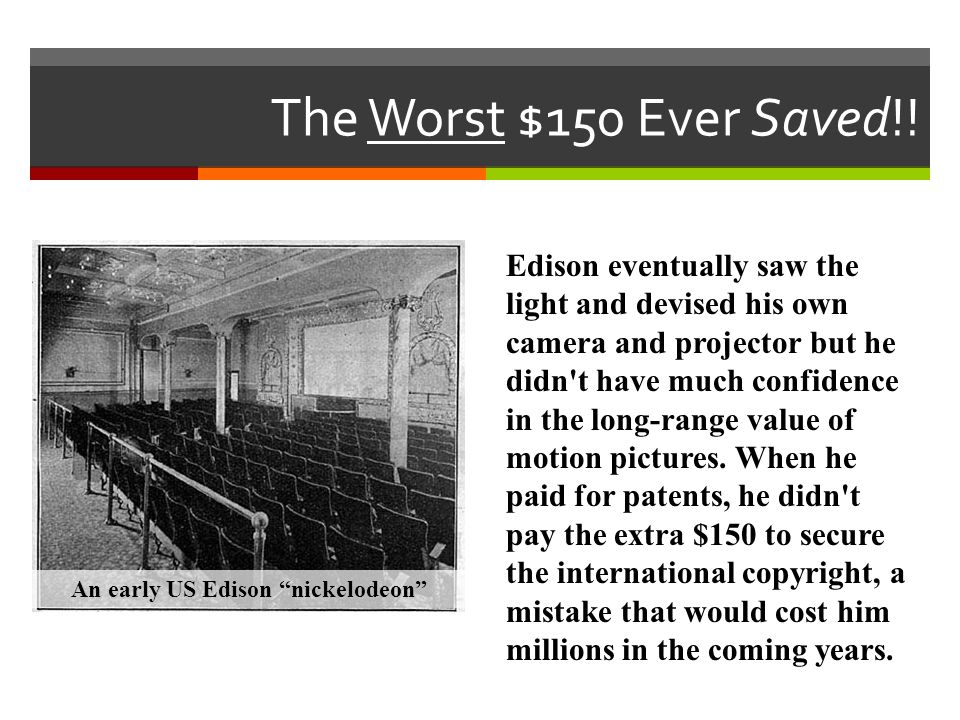 Edison eventually saw the light and devised his own camera and projector but he didn't have much confidence in the long-range value of motion pictures