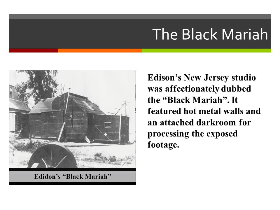 """Edison's New Jersey studio was affectionately dubbed the """"Black Mariah"""". It featured hot metal walls and an attached darkroom for processing the expos"""