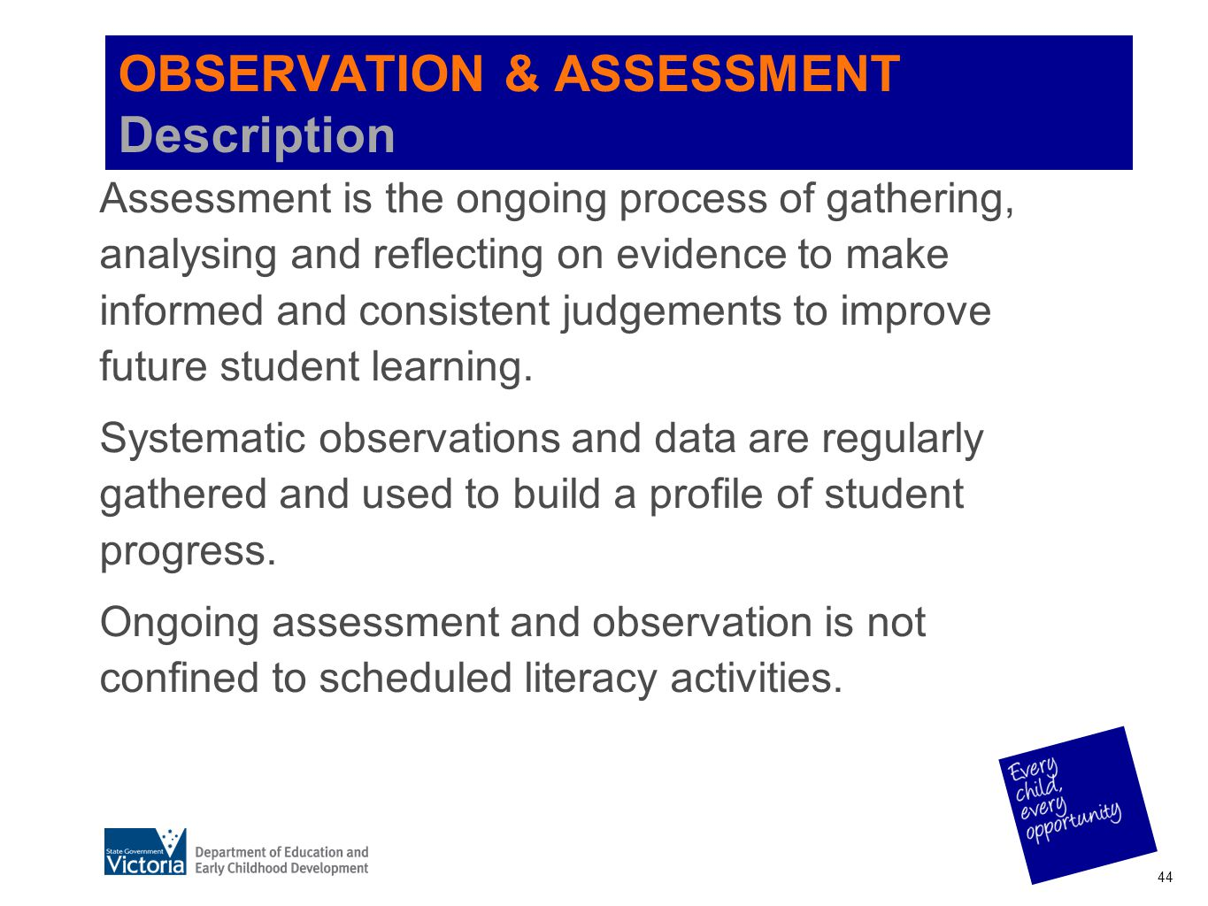 OBSERVATION & ASSESSMENT Description Assessment is the ongoing process of gathering, analysing and reflecting on evidence to make informed and consist