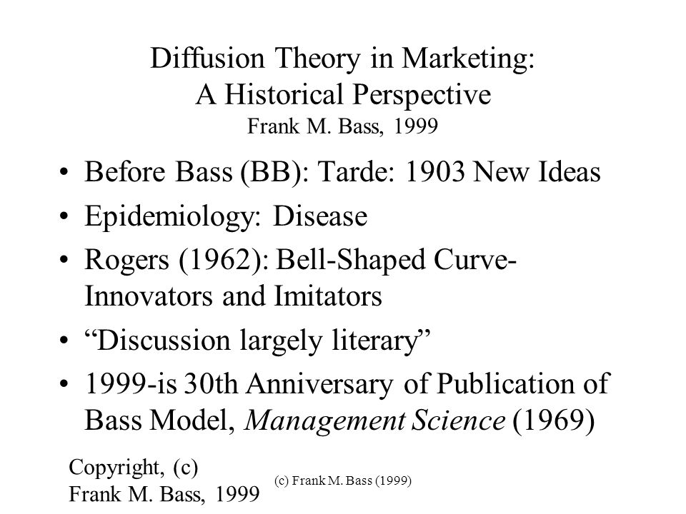 (c) Frank M.Bass (1999) Diffusion Theory in Marketing: A Historical Perspective Frank M.