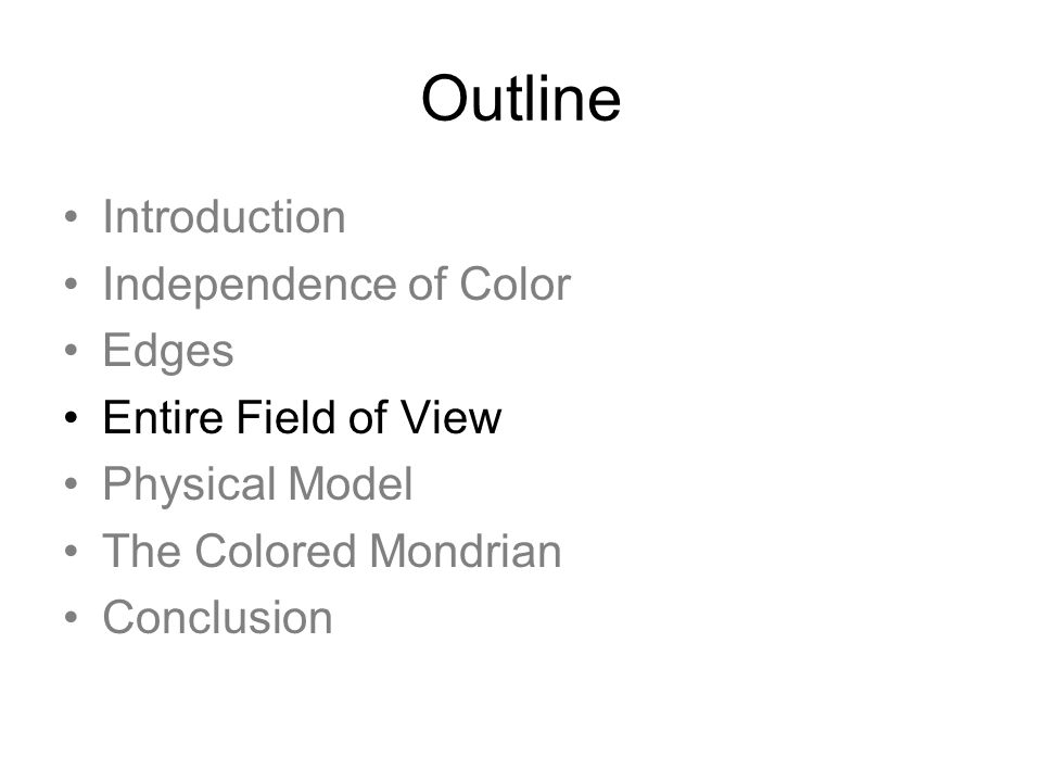 Outline Introduction Independence of Color Edges Entire Field of View Physical Model The Colored Mondrian Conclusion