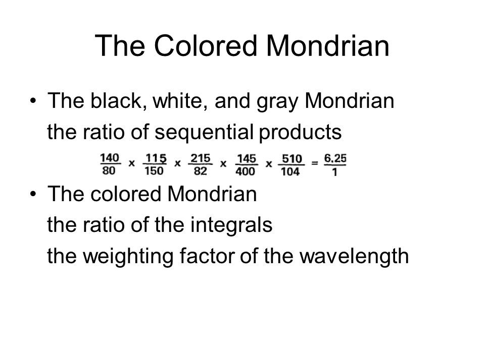 The Colored Mondrian The black, white, and gray Mondrian the ratio of sequential products The colored Mondrian the ratio of the integrals the weighting factor of the wavelength