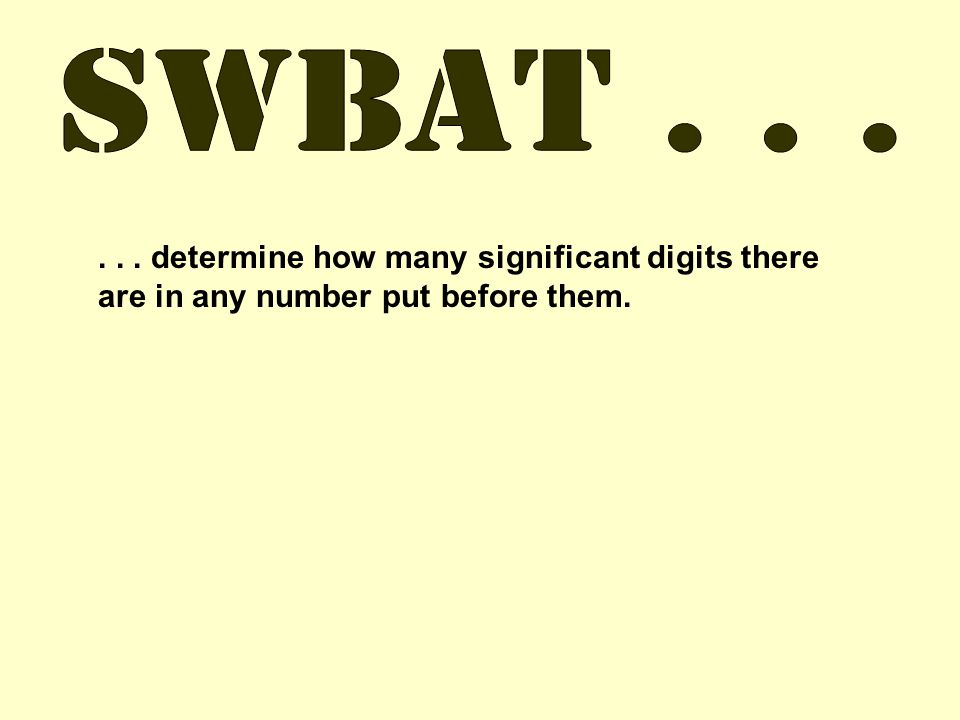 ... determine how many significant digits there are in any number put before them.