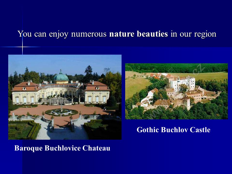 You can enjoy numerous nature beauties in our region Baroque Buchlovice Chateau Gothic Buchlov Castle