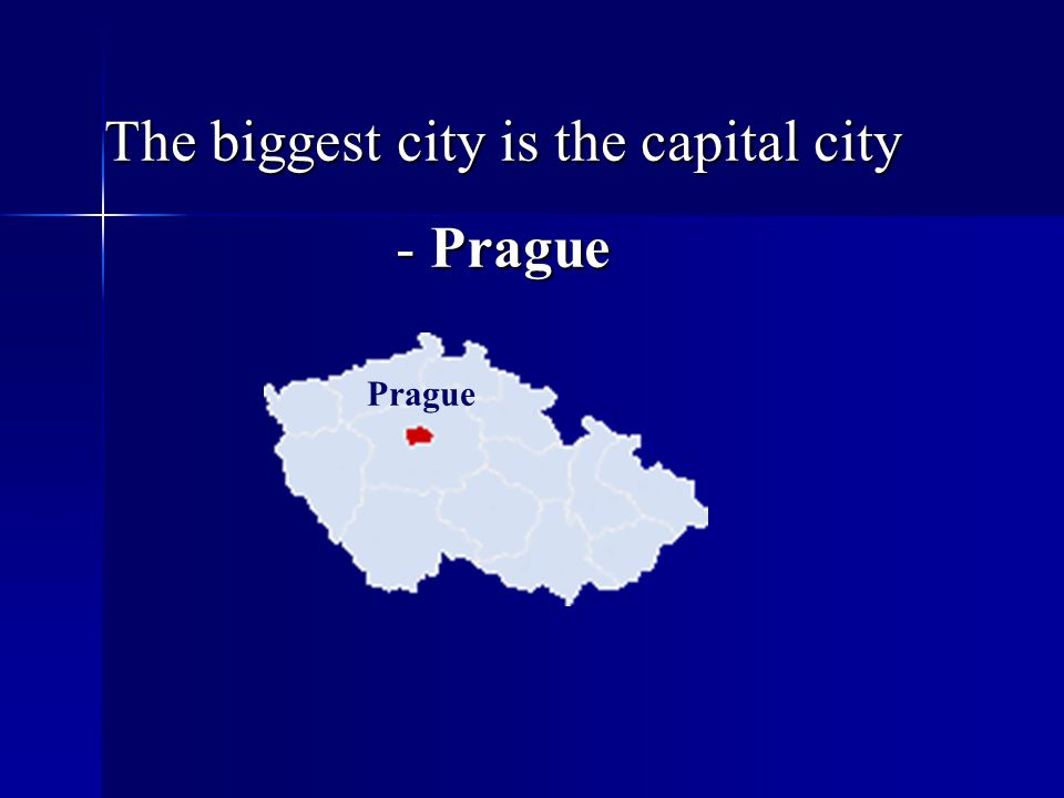 The biggest city is the capital city - Prague Prague
