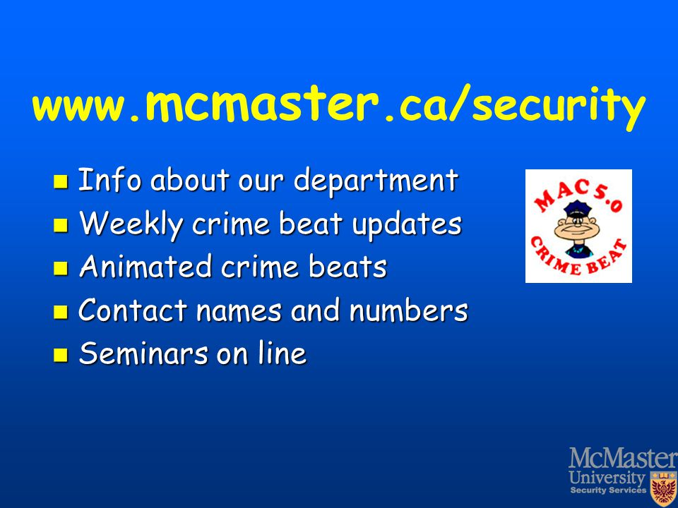 www. mcmaster.ca/security Info about our department Info about our department Weekly crime beat updates Weekly crime beat updates Animated crime beats