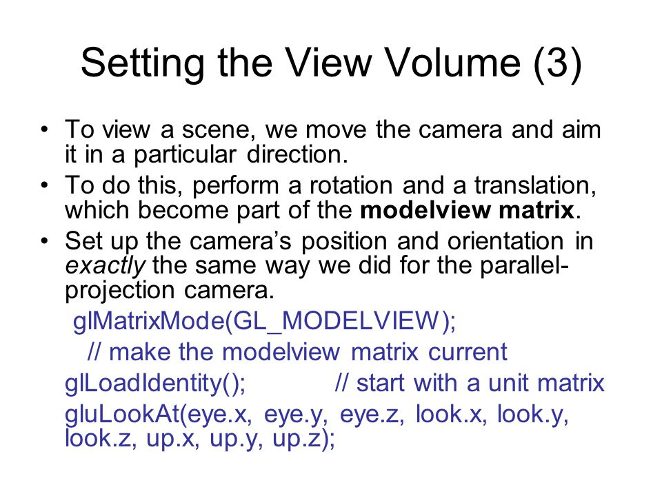 Setting the View Volume (4) As before, this moves the camera so its eye resides at point eye, and it looks towards the point of interest, look.