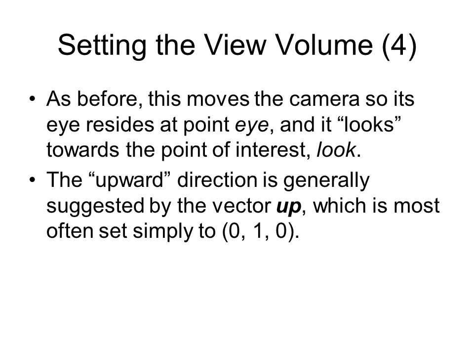 Camera with Arbitrary Orientation and Position A camera can have any position and orientation in the scene.