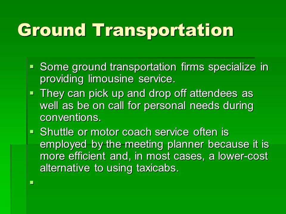Ground Transportation  Some ground transportation firms specialize in providing limousine service.