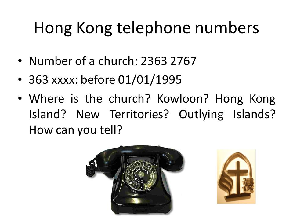 Hong Kong telephone numbers Number of a church: 2363 2767 363 xxxx: before 01/01/1995 Where is the church.