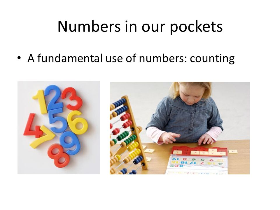 Numbers in our pockets A fundamental use of numbers: counting