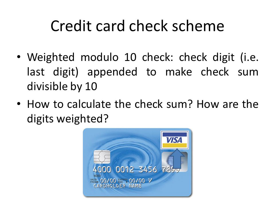 Credit card check scheme Weighted modulo 10 check: check digit (i.e.