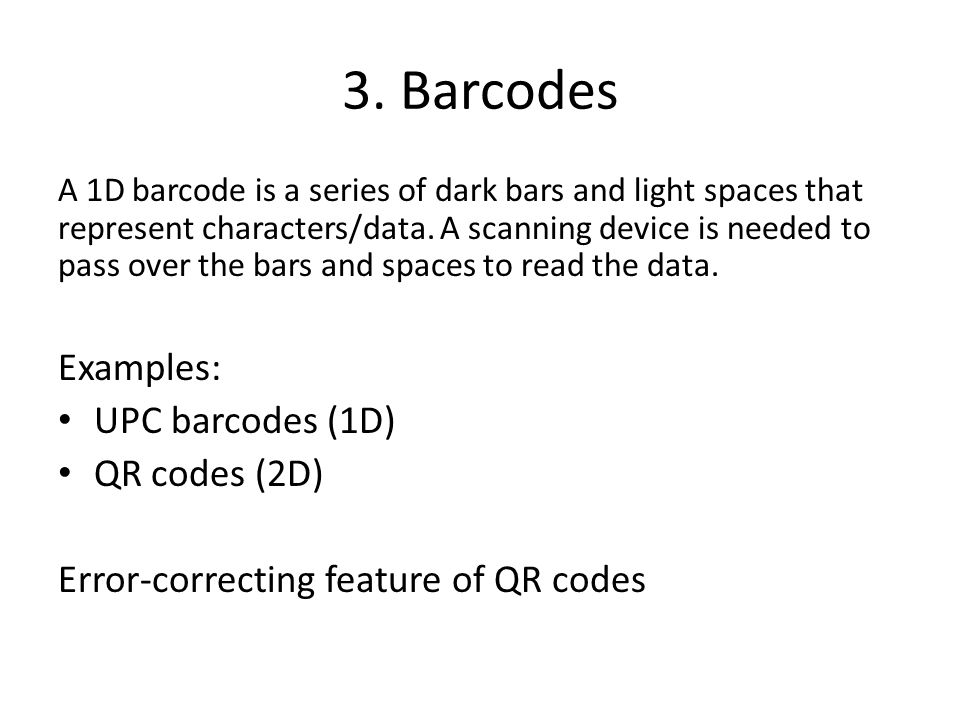 3. Barcodes A 1D barcode is a series of dark bars and light spaces that represent characters/data.