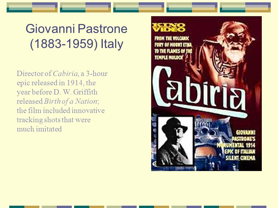 Giovanni Pastrone (1883-1959) Italy Director of Cabiria, a 3-hour epic released in 1914, the year before D.