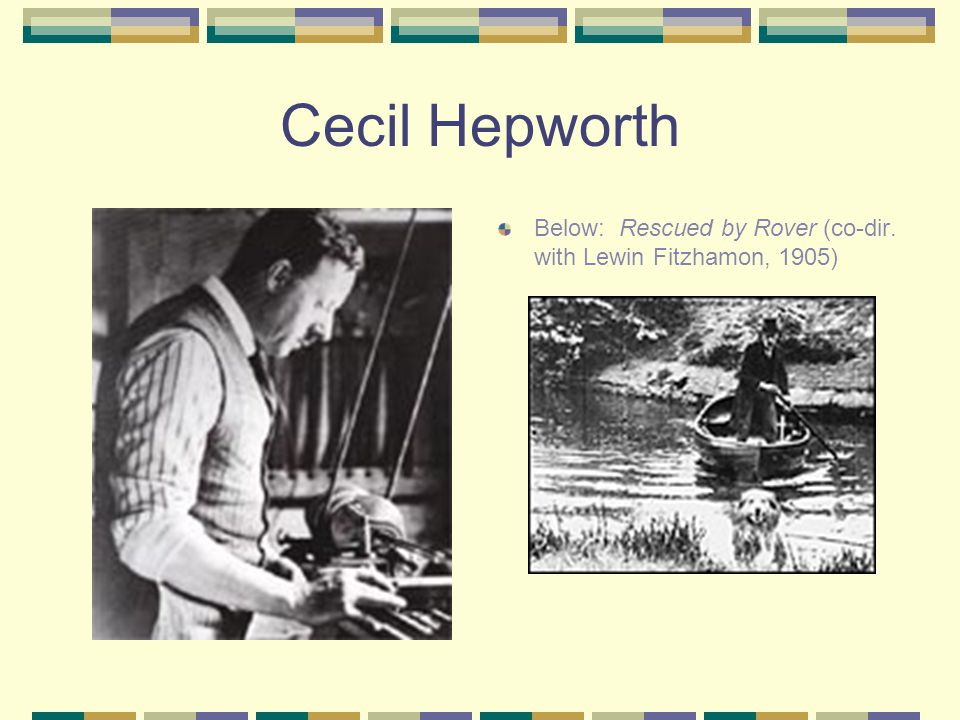 Cecil Hepworth Below: Rescued by Rover (co-dir. with Lewin Fitzhamon, 1905)