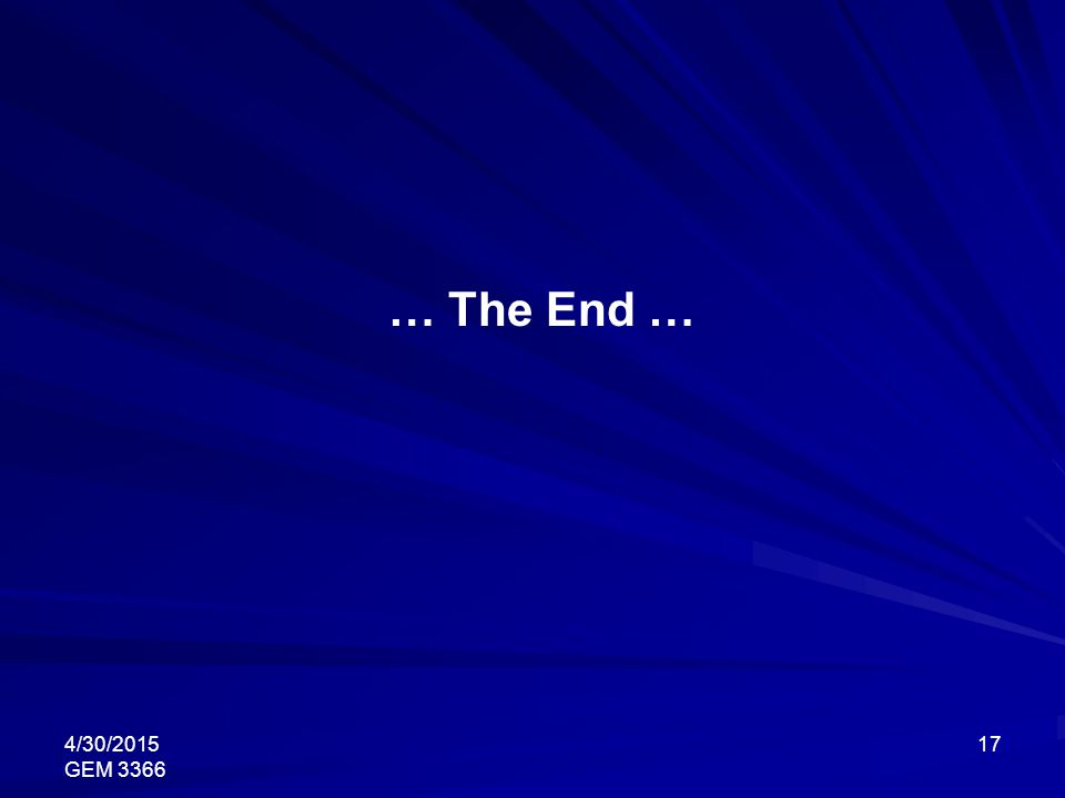4/30/2015 GEM 3366 17 … The End …