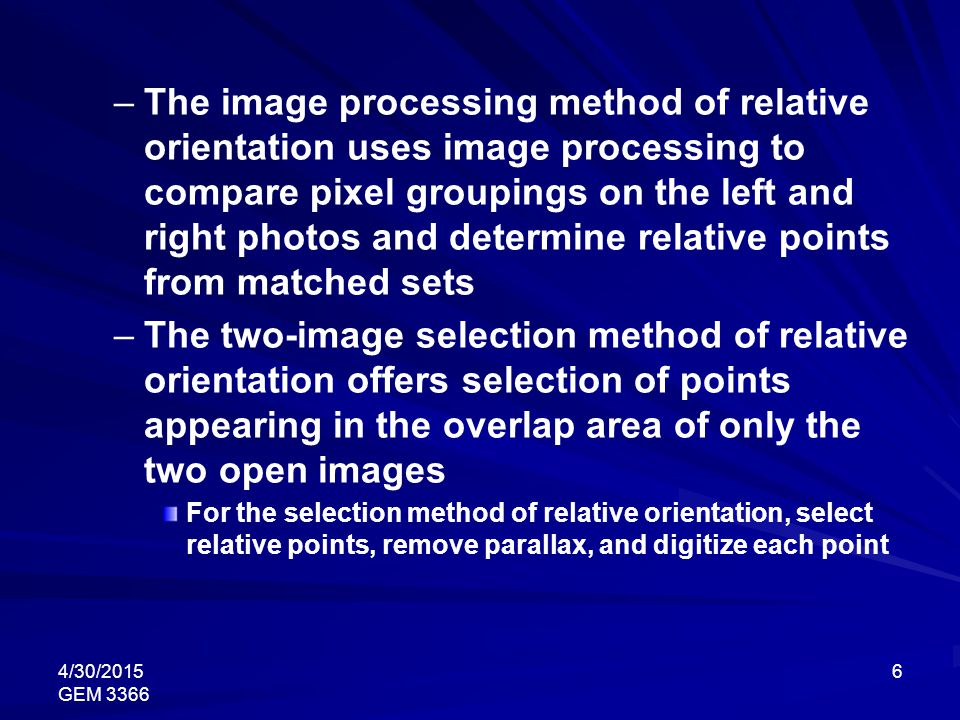 4/30/2015 GEM 3366 6 – –The image processing method of relative orientation uses image processing to compare pixel groupings on the left and right pho