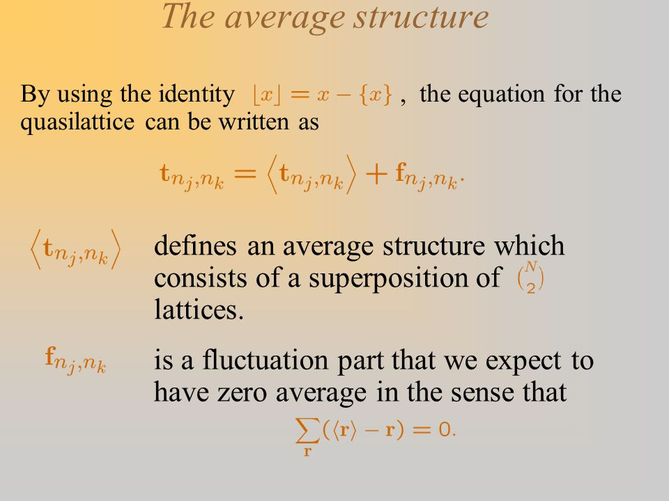 The average structure is a fluctuation part that we expect to have zero average in the sense that By using the identity, the equation for the quasilattice can be written as defines an average structure which consists of a superposition of lattices.