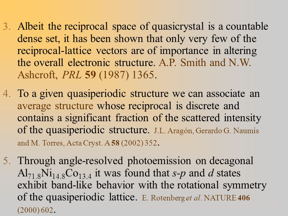 3. Albeit the reciprocal space of quasicrystal is a countable dense set, it has been shown that only very few of the reciprocal-lattice vectors are of