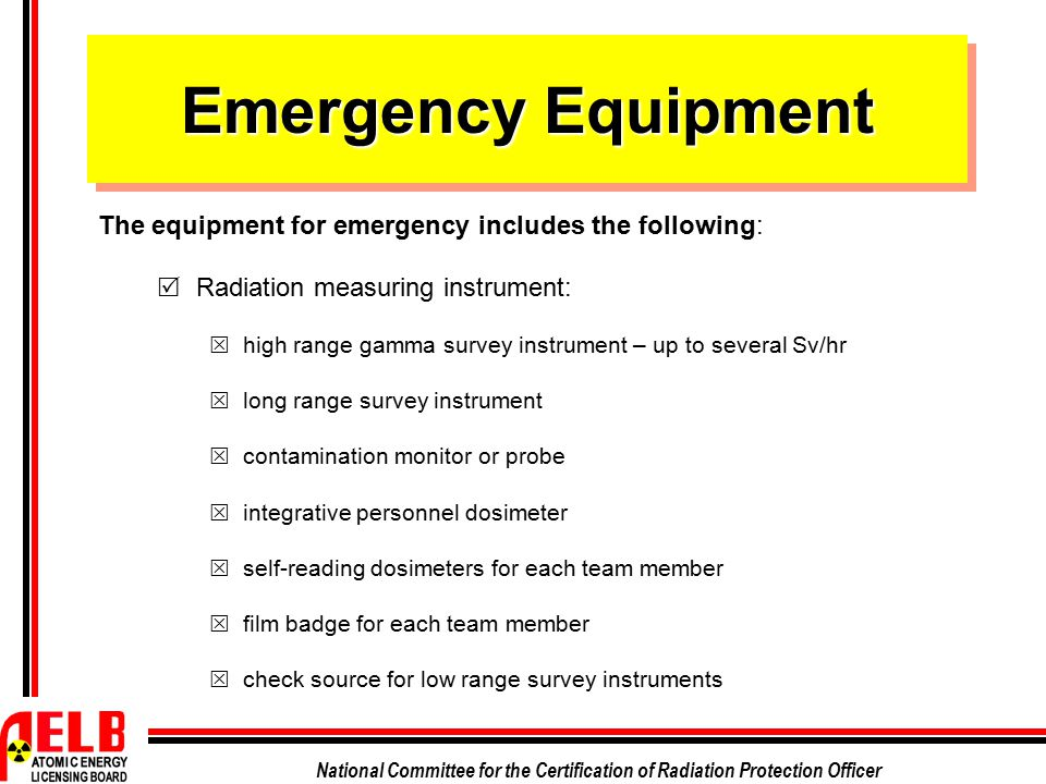 National Committee for the Certification of Radiation Protection Officer Emergency Equipment The equipment for emergency includes the following:  Rad