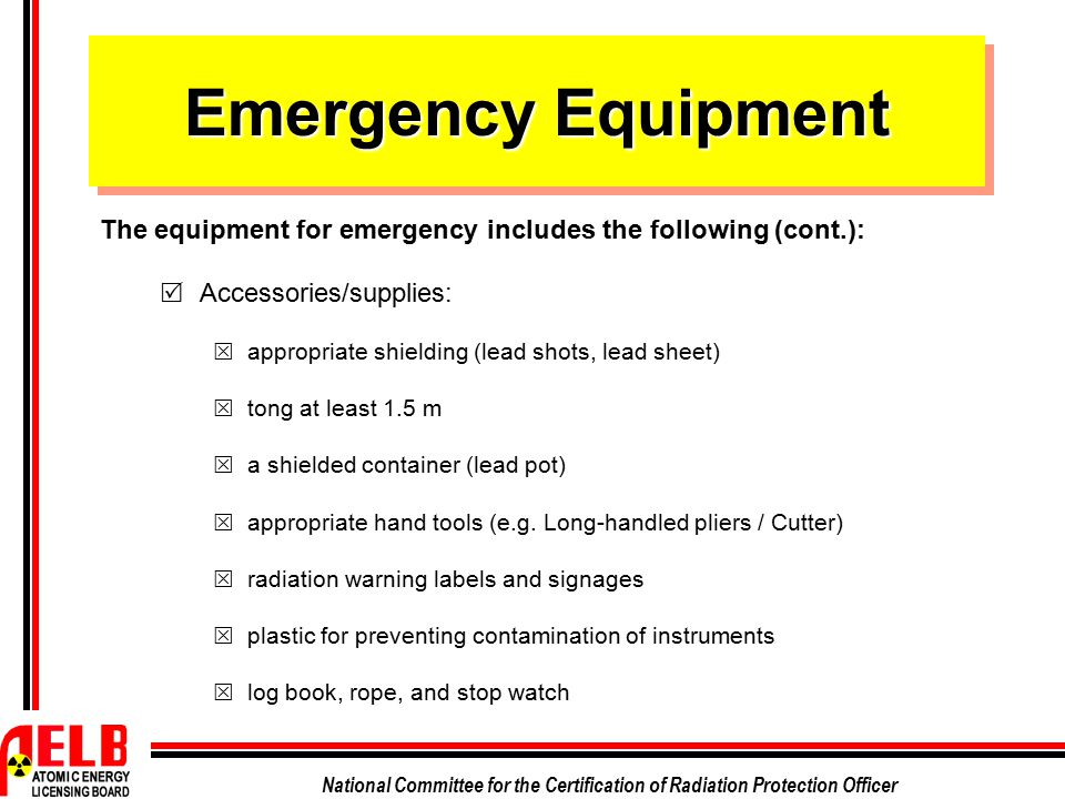 National Committee for the Certification of Radiation Protection Officer Emergency Equipment The equipment for emergency includes the following (cont.