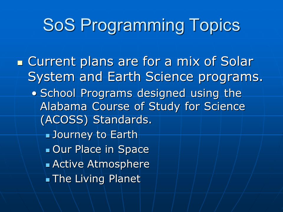 SoS Programming Topics Current plans are for a mix of Solar System and Earth Science programs. Current plans are for a mix of Solar System and Earth S