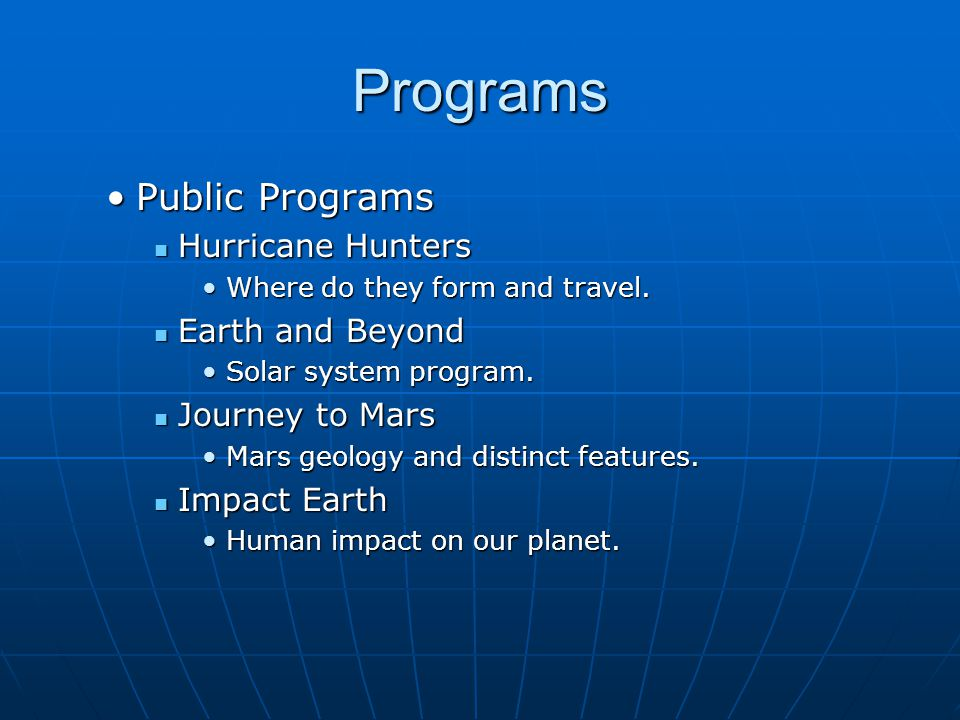 Programs Public ProgramsPublic Programs Hurricane Hunters Hurricane Hunters Where do they form and travel.Where do they form and travel. Earth and Bey