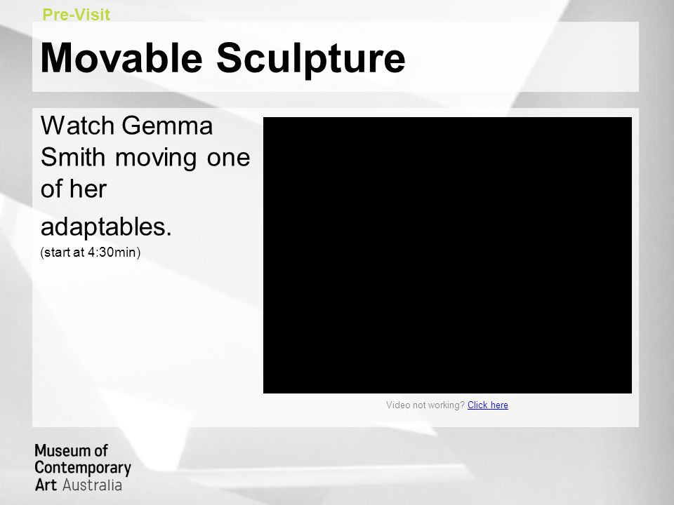 Movable Sculpture Watch Gemma Smith moving one of her adaptables. (start at 4:30min) Pre-Visit Video not working? Click hereClick here