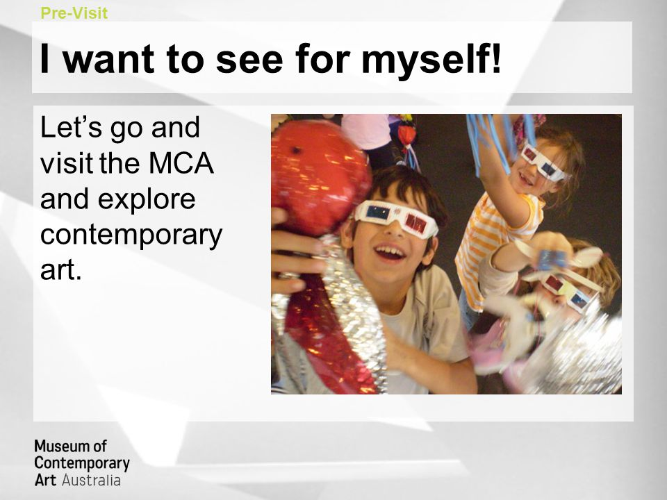 Let's go and visit the MCA and explore contemporary art. I want to see for myself! Pre-Visit