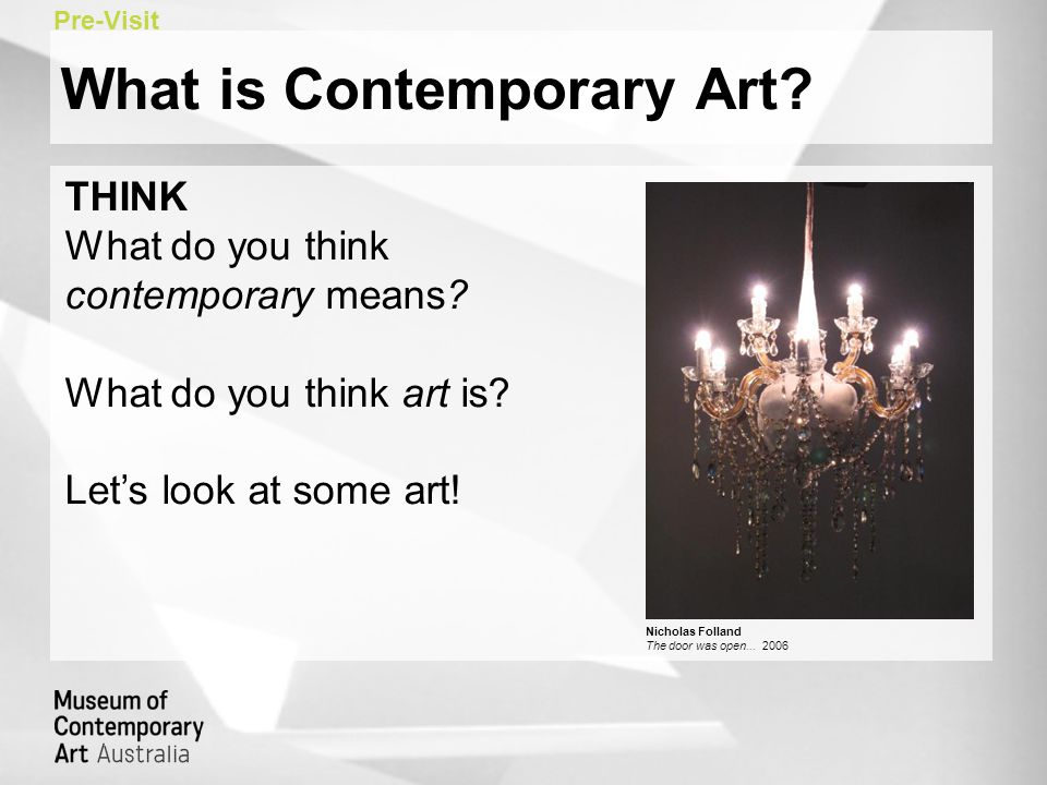 What is Contemporary Art. Pre-Visit THINK What do you think contemporary means.