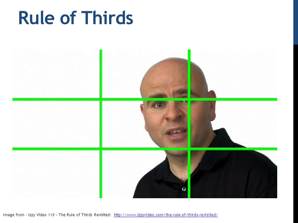 Rule of Thirds Image from - Izzy Video 110 – The Rule of Thirds Revisited: http://www.izzyvideo.com/the-rule-of-thirds-revisited/http://www.izzyvideo.com/the-rule-of-thirds-revisited/