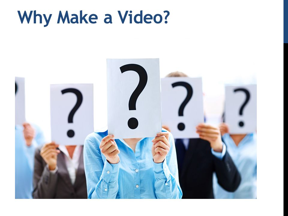 Why Make a Video?