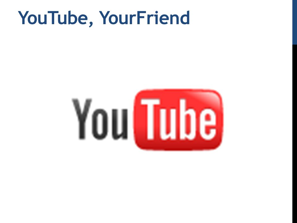 YouTube, YourFriend
