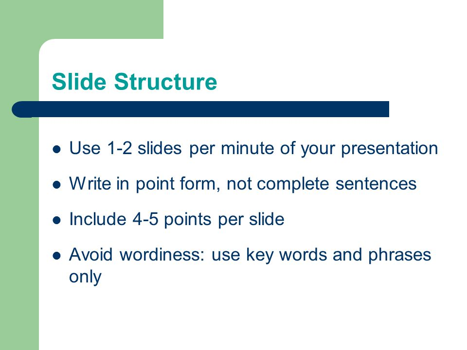 Outline Make your 1 st or 2 nd slide an outline of your presentation Follow the order of your outline for the rest of the presentation Only place main