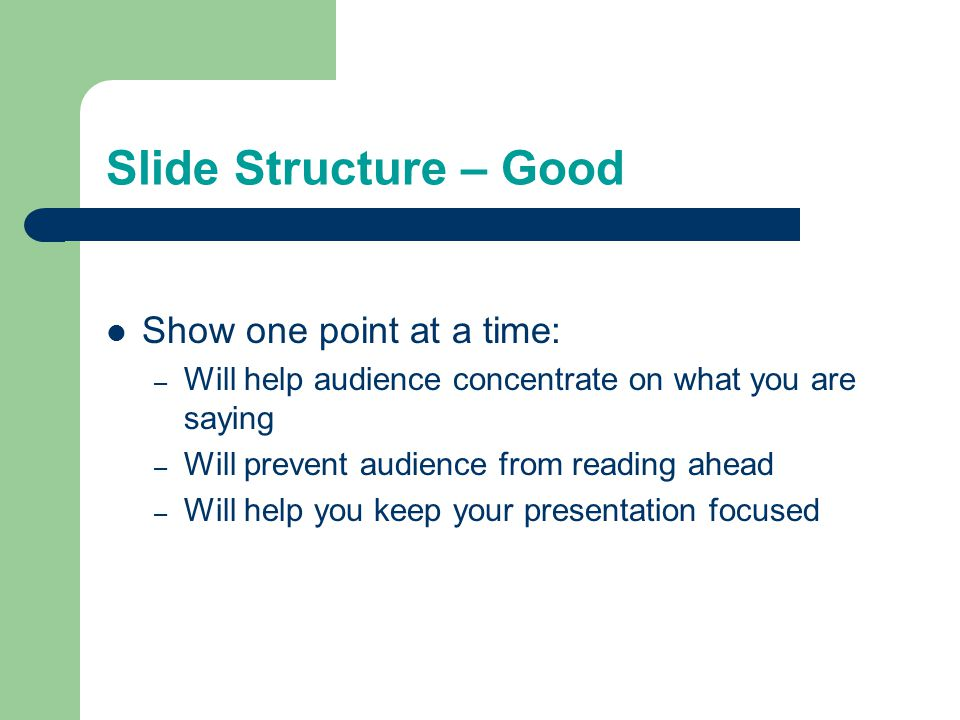 Slide Structure Use 1-2 slides per minute of your presentation Write in point form, not complete sentences Include 4-5 points per slide Avoid wordines