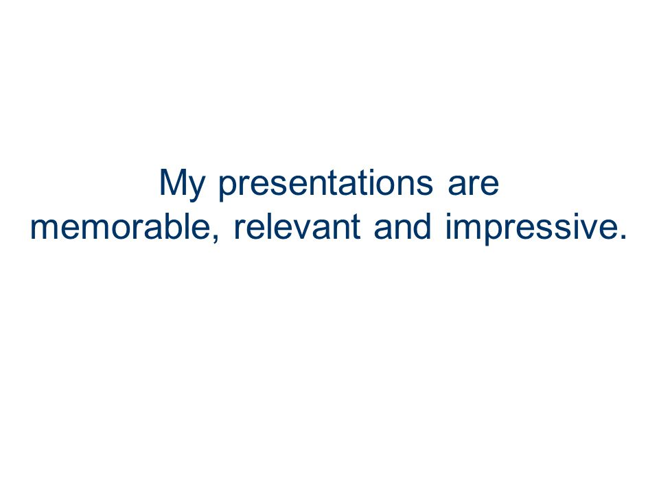 I deliver effective and powerful presentations.