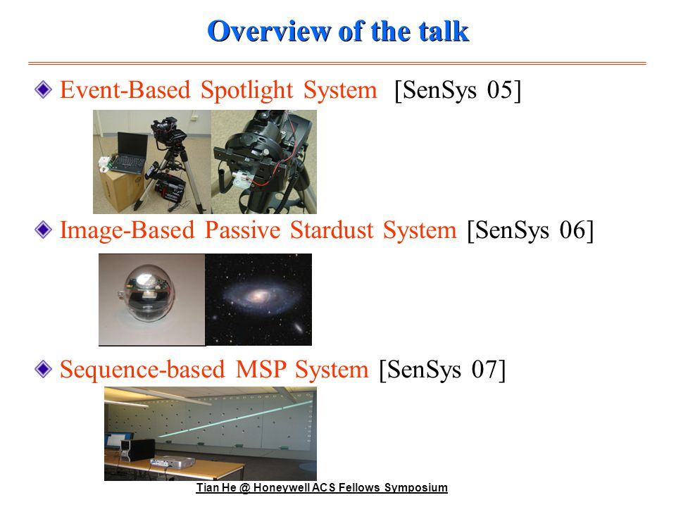 Tian He @ Honeywell ACS Fellows Symposium Spotlight @ 2005 Main Idea: Generate controlled events in the field according to known spatiotemporal (time/location) mapping.