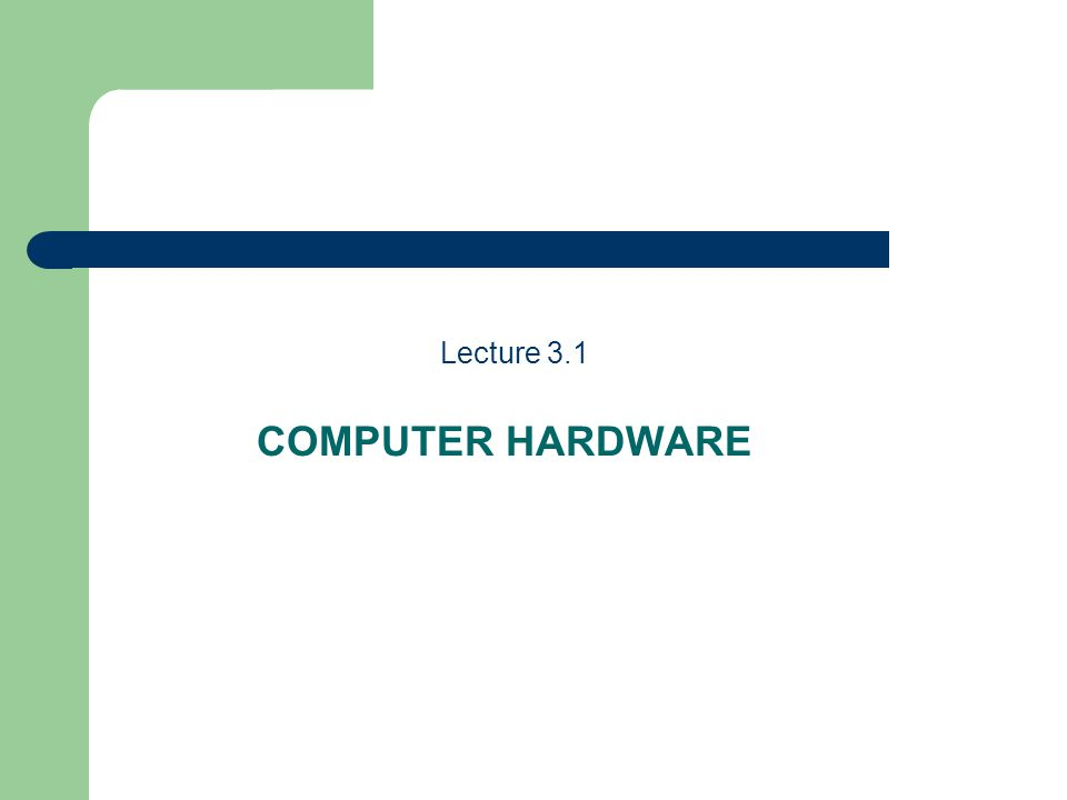 COMPUTER HARDWARE Lecture 3.1