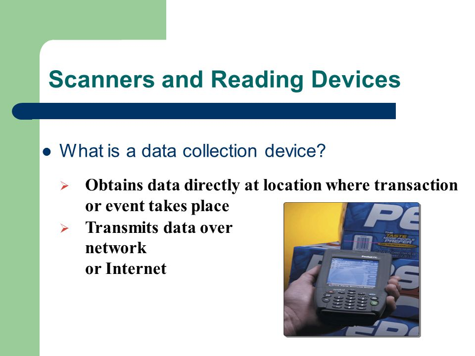 Scanners and Reading Devices What is a data collection device.