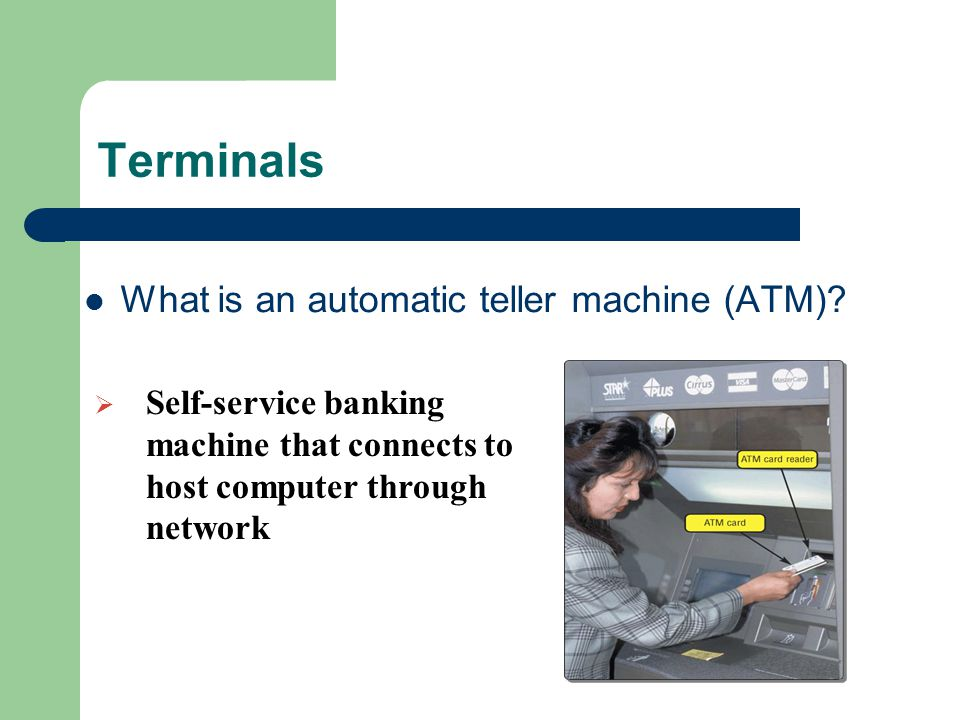 Terminals What is an automatic teller machine (ATM).
