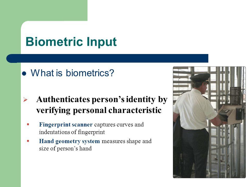 Biometric Input What is biometrics.