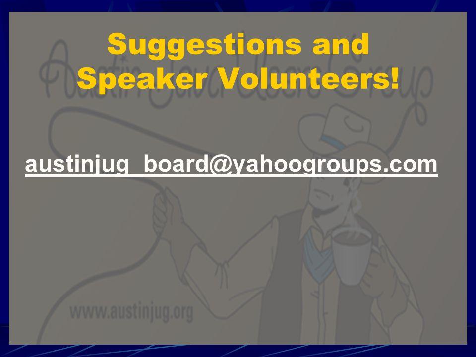 Suggestions and Speaker Volunteers! austinjug_board@yahoogroups.com
