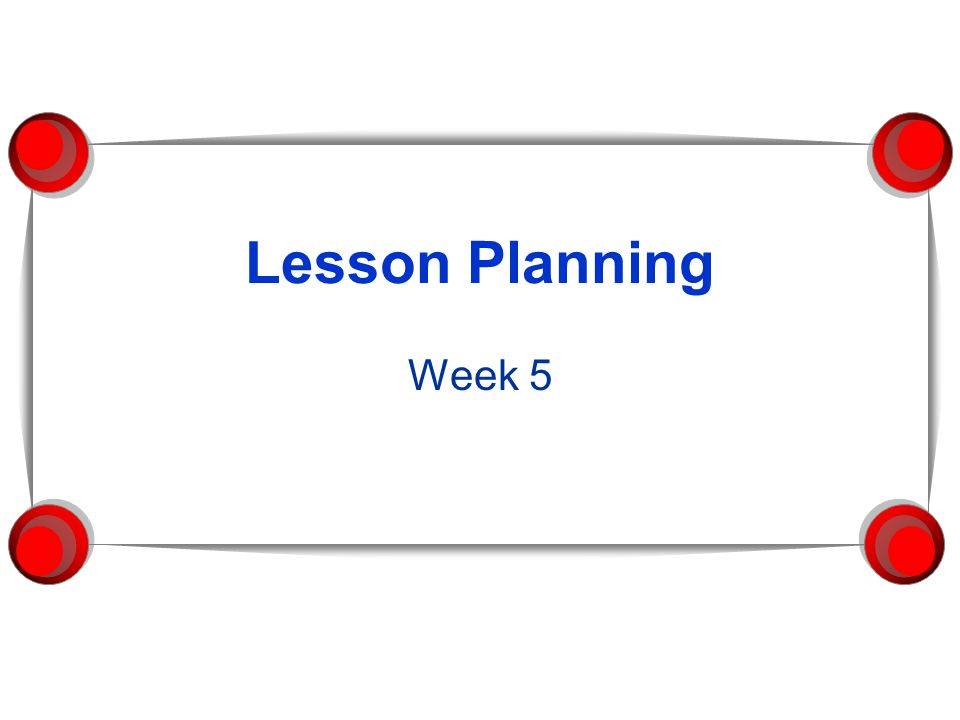 Lesson Planning Week 5