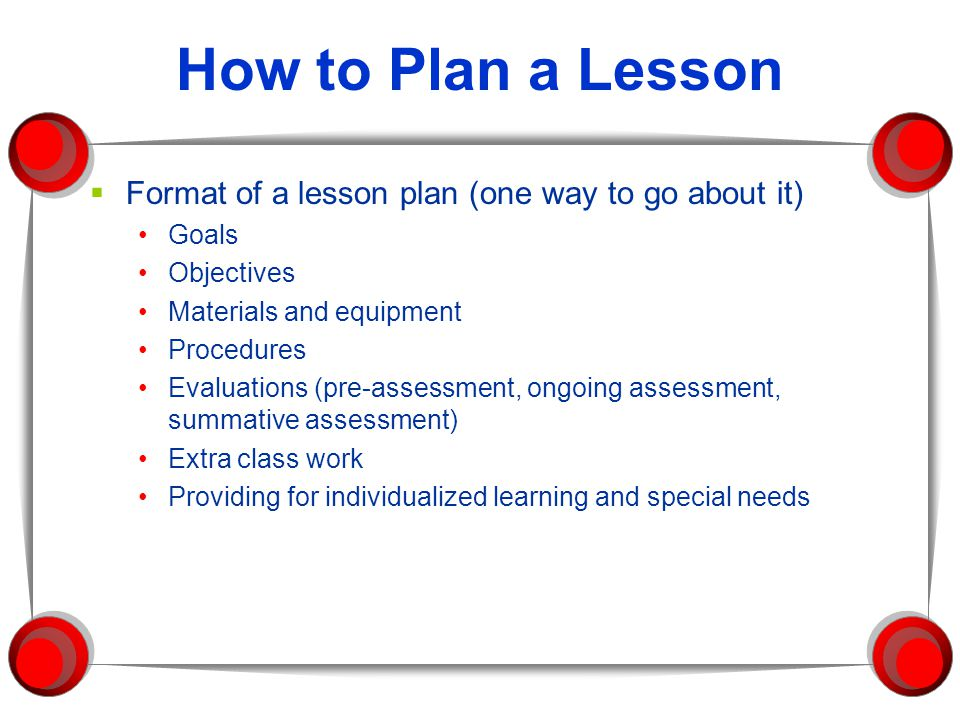 Guidelines for lesson planning  Lesson plan format Introduction to activities Directions for a task Statements or rules of generalizations Anticipated interchanges Oral testing techniques Conclusions Sample lesson plan on page 156