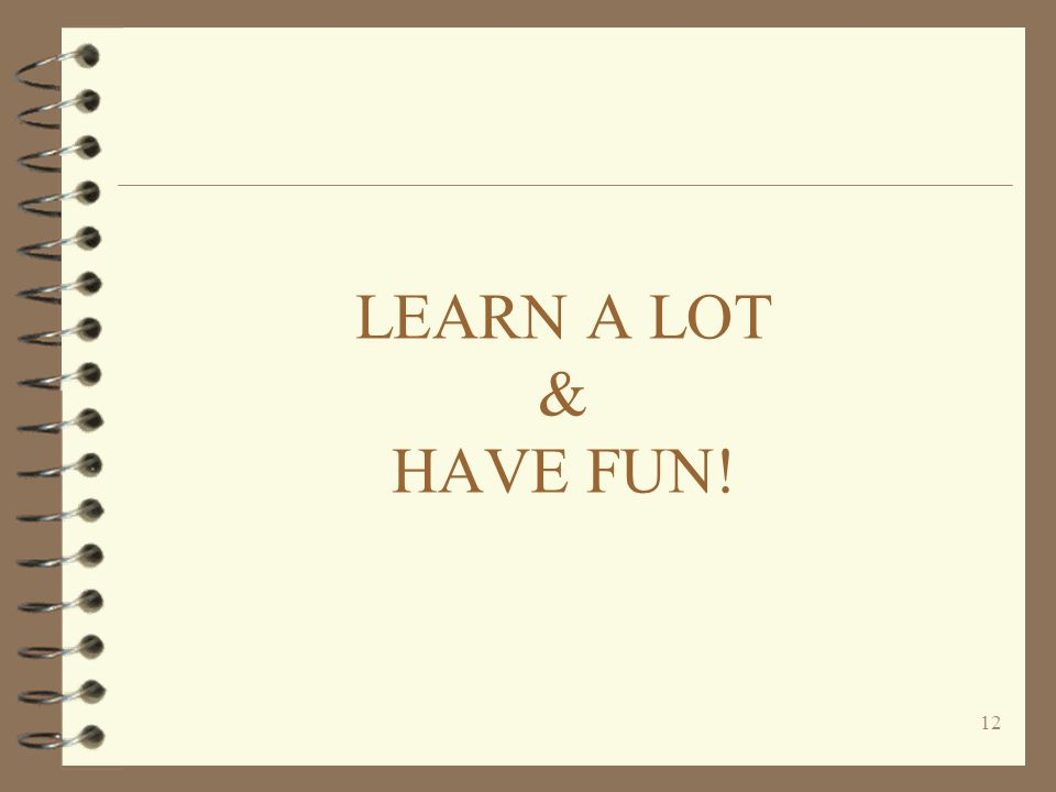 12 LEARN A LOT & HAVE FUN!