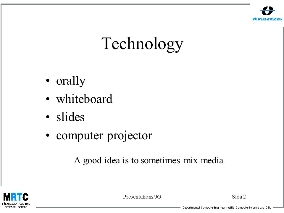 Presentations/JGSida 2 Technology orally whiteboard slides computer projector A good idea is to sometimes mix media