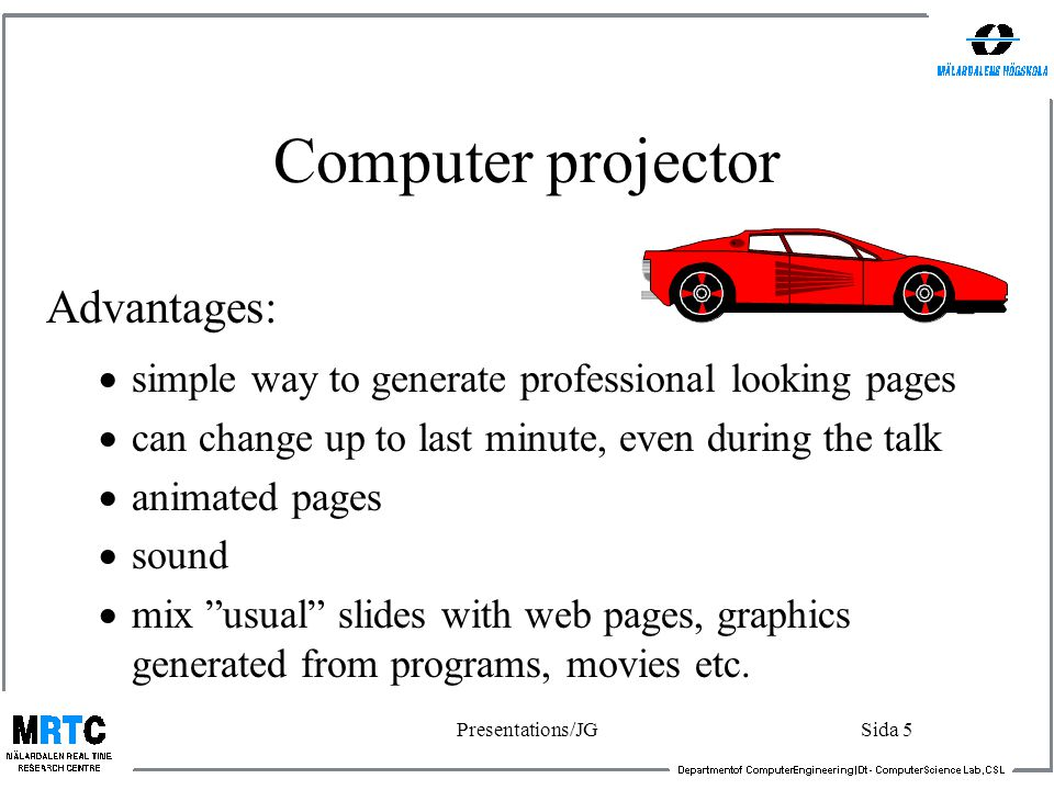 Presentations/JGSida 4 Software The standard for a while has been PowerPoint If you use LaTeX, you can –generate pdf-pages with pdfLaTeX and show with