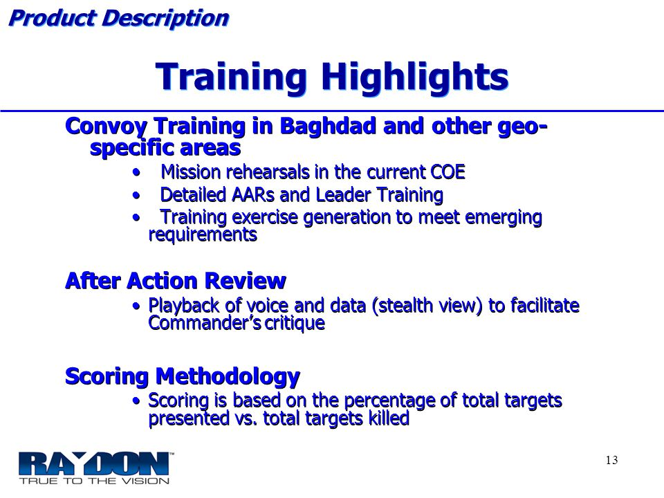 *****Raydon Proprietary***** 13 Convoy Training in Baghdad and other geo- specific areas Mission rehearsals in the current COE Detailed AARs and Leade
