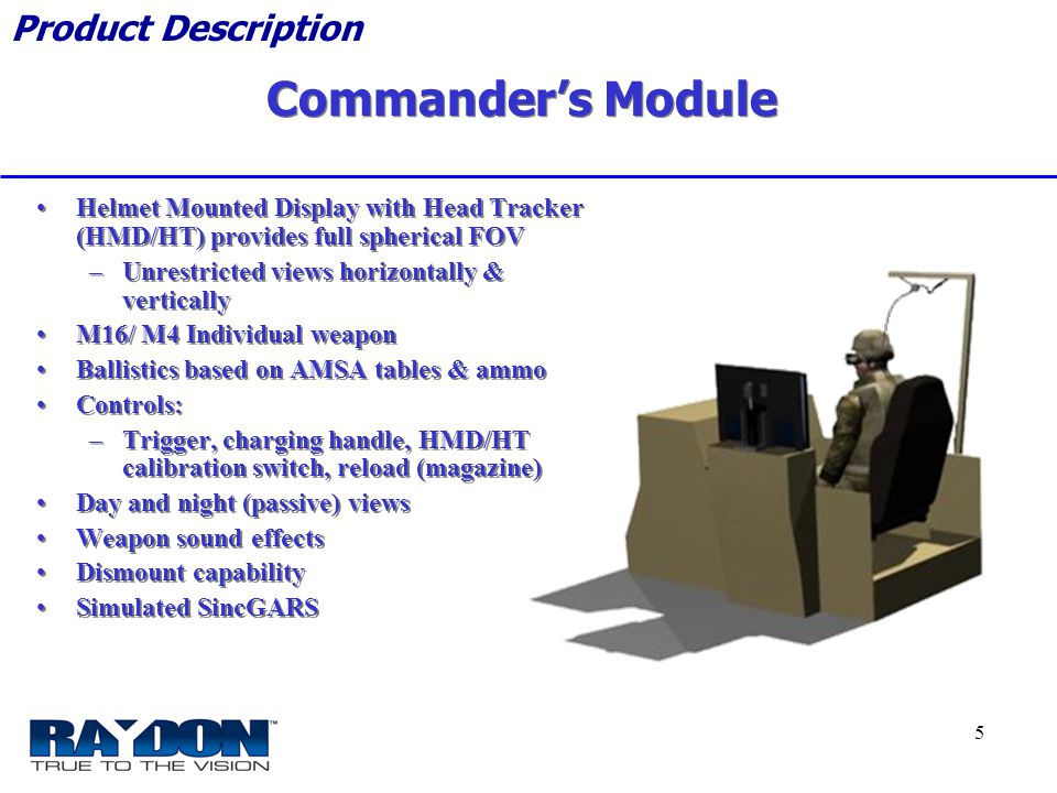 *****Raydon Proprietary***** 5 Commander's Module Helmet Mounted Display with Head Tracker (HMD/HT) provides full spherical FOV –Unrestricted views ho